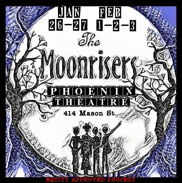 The Moonrisers Jan 26 & 27 Feb 1 & 3 Phoenix Theatre https://www.brownpapertickets.com/event/3207513